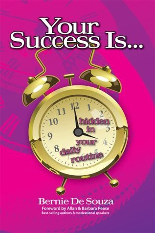 Your Success Is Hidden In Your Daily Routine  by  Bernie De Souza