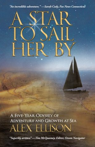 A Star to Sail Her By:A Five-Year Odyssey of Adventure and Growth at Sea Alex Ellison