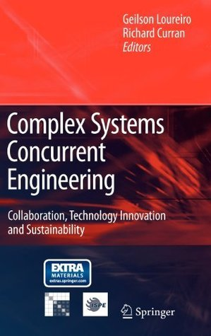Complex Systems Concurrent Engineering: Collaboration, Technology Innovation and Sustainability Geilson Loureiro