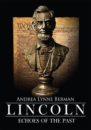 Lincoln: Echoes of The Past  by  Andrea Lynne Berman