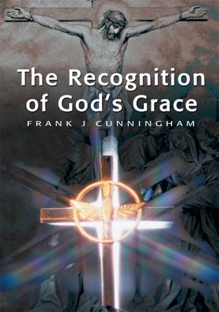 The Recognition of Gods Grace Frank Cunningham
