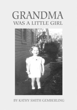 Grandma Was a Little Girl  by  Kathy Gemberling