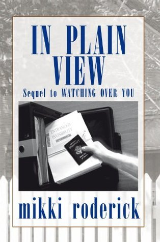 IN PLAIN VIEW: Sequel to WATCHING OVER YOU  by  mikki roderick