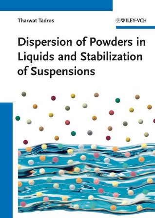 Dispersion of Powders in Liquids and Stabilization of Suspensions  by  Tharwat F. Tadros