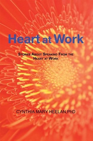 Heart at Work : Stories About Speaking From the Heart at Work  by  Cynthia Mary Heelan