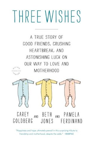 Three Wishes: A True Story of Good Friends, Crushing Heartbreak, and Astonishing Luck on Our Way to Love and Motherhood Beth A. Jones