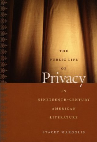 The Public Life of Privacy in Nineteenth-Century American Literature  by  Stacey Margolis