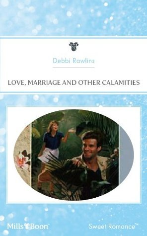 Love, Marriage And Other Calamities  by  Debbi Rawlins