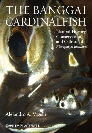 The Banggai Cardinalfish: Natural History, Conservation, and Culture of Pterapogon Kauderni Alejandro A. Vagelli