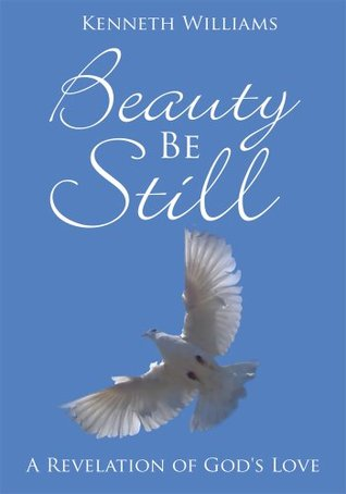 Beauty Be Still:A Revelation of Gods Love  by  Kenneth     Williams