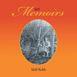 My Memoirs  by  Idell Robb