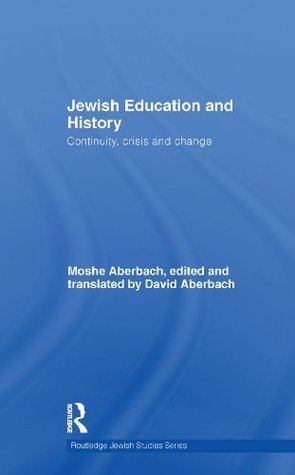 Jewish Education and History: Continuity, Crisis and Change Moshe Aberbach