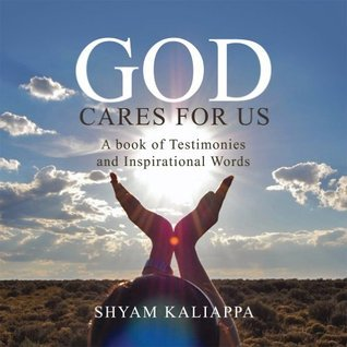 GOD CARES FOR US : A book of Testimonies and Inspirational Words.  by  Shyam Kaliappa