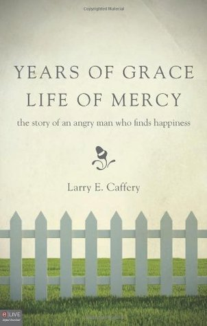 Years of Grace, Life of Mercy  by  Larry E. Caffery