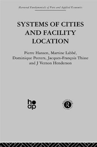 Systems of Cities and Facility Location (Fundamentals of Pure and Applied Economics) Pierre Hansen