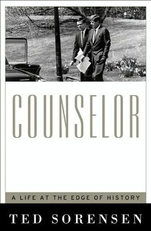 Counselor: A Life at the Edge of History  by  Ted Sorensen