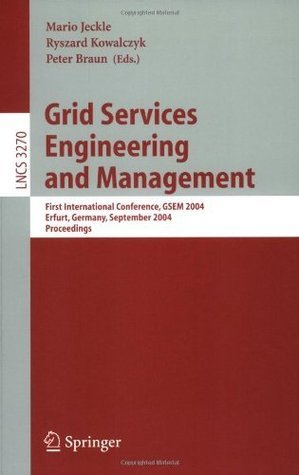 Grid Services Engineering and Management: First International Conference, GSEM 2004, Erfurt, Germany, September 27-30, 2004, Proceedings (Lecture Notes in Computer Science)  by  Mario Jeckle