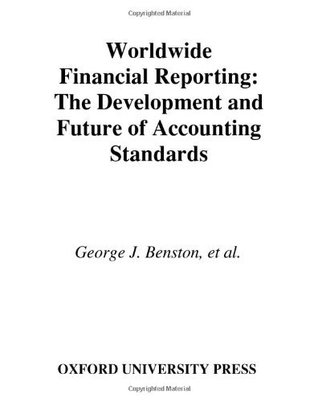 Worldwide Financial Reporting: The Development and Future of Accounting Standards George J. Benston