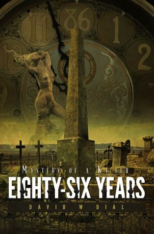 Eighty-Six Years: Mystery of a Killer David W. Dial