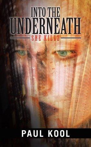 Into The Underneath: She Killz Paul Kool
