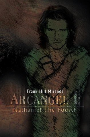 Arcangel I: Nathaniel The Fourth  by  Frank Hill Miranda