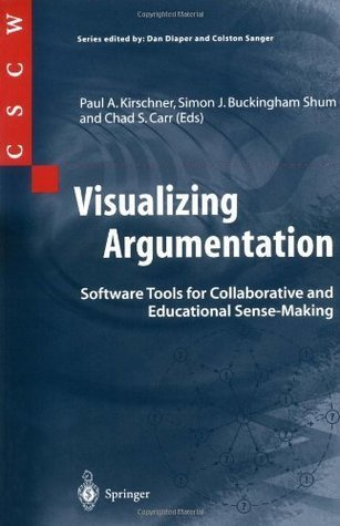 Visualizing Argumentation: Software Tools for Collaborative and Educational Sense-Making Paul A. Kirschner