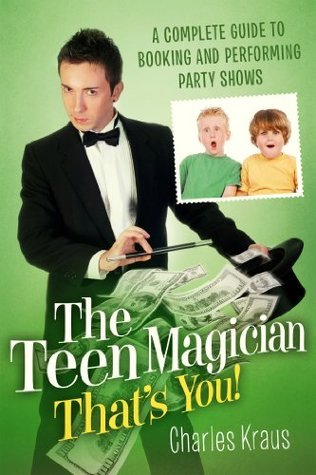 The Teen Magician - Thats You!: A Complete Guide to Booking and Performing Party Shows Charles Kraus