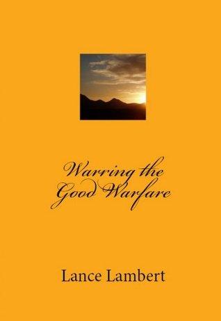 Warring The Good Warfare  by  Lance Lambert