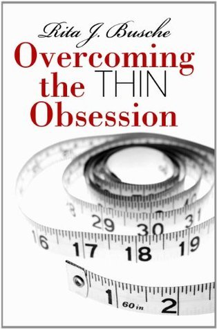 Overcoming the Thin Obsession  by  Rita J. Busche
