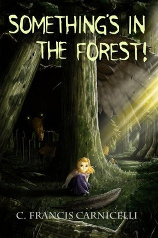 Somethings in the Forest! C. Francis Carnicelli