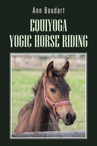 Equi-Yoga, Equitation Yogique  by  Ann Boudart