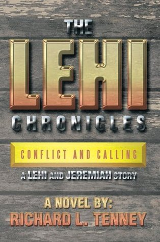 THE LEHI CHRONICLES: Conflict and Calling - A Lehi And Jeremiah Story Richard L. Tenney