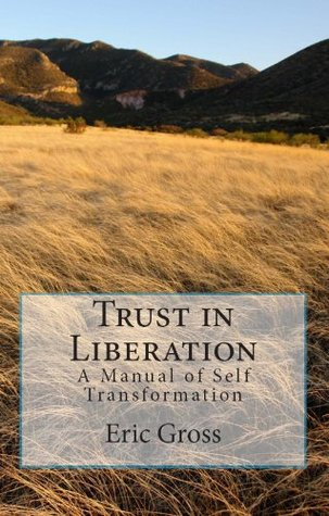 Trust in Liberation: A Manual of Self Transformation (The Liberation Series)  by  Eric Gross