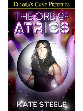 The Orb of Atrios (The Orb, #2)  by  Kate Steele