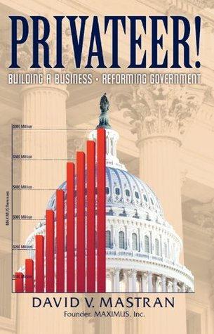Privateer!: Building A Business, Reforming Government David Mastran