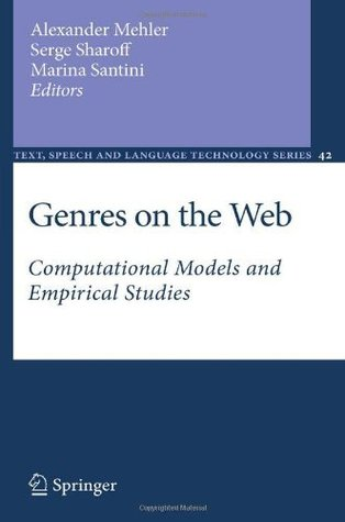 Genres on the Web: Computational Models and Empirical Studies (Text, Speech and Language Technology)  by  Alexander Mehler
