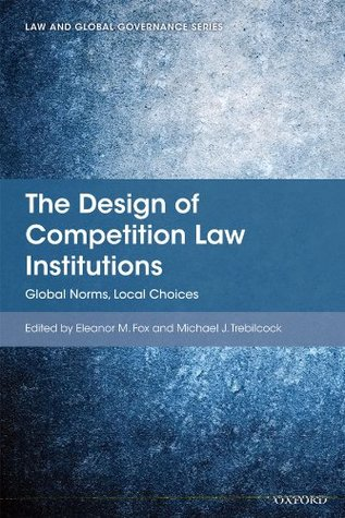 The Design of Competition Law Institutions: Global Norms, Local Choices Eleanor M. Fox