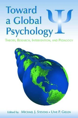 Toward a Global Psychology: Theory, Research, Intervention, and Pedagogy (Global and Cross-Cultural Psychology Series)  by  Michael J. Stevens