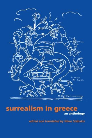 Surrealism in Greece: An Anthology (Surrealist Revolution Series)  by  Nikos Stabakis