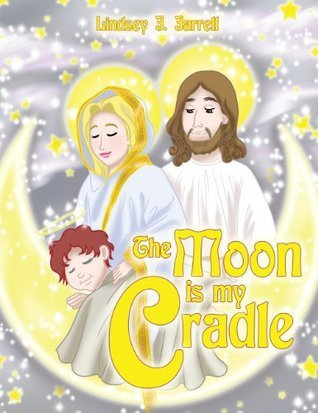 The Moon is my Cradle  by  Lindsey J. Jarrell