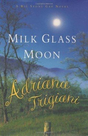 Milk Glass Moon: A Big Stone Gap Novel (Big Stone Gap Novels)  by  Adriana Trigiani