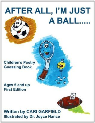 AFTER ALL, IM JUST A BALL..... : Childrens Poetry Guessing Book Cari Garfield