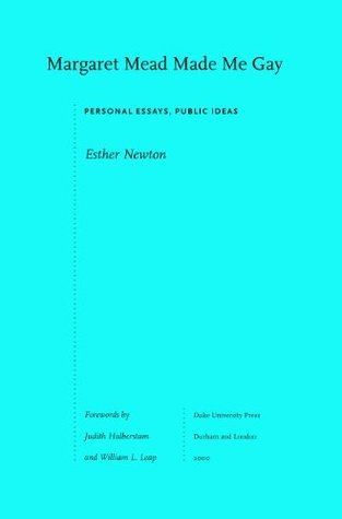 Margaret Mead Made Me Gay: Personal Essays, Public Ideas (Series Q)  by  Esther Newton