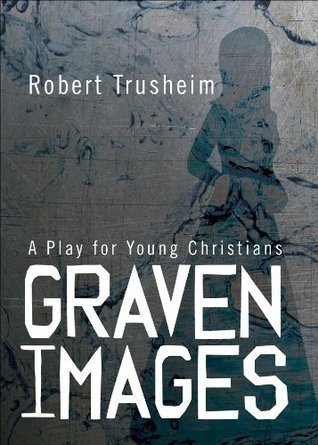 Graven Images  by  Robert Trusheim