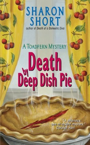 Death Deep Dish Pie: A Toadfern Mystery by Sharon Short