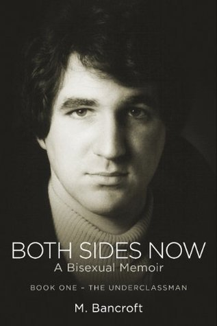 Both Sides Now:  A Bisexual Memoir: Book One--The Underclassman  by  M. Bancroft