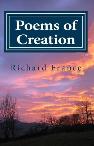 Poems of Creation Richard France