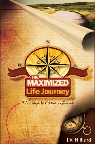 The Maximized Life Journey: 52 Days To Victorious Living  by  I.V. Hilliard