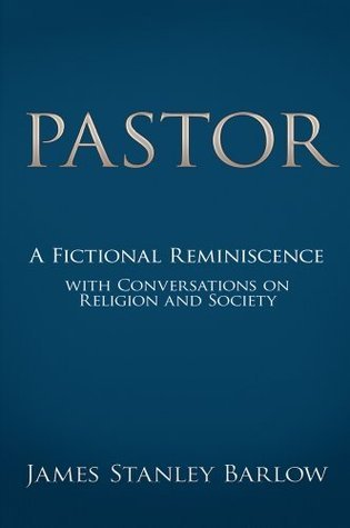 Pastor : A Fictional Reminiscence--with Conversations on Religion and Society  by  James Stanley Barlow