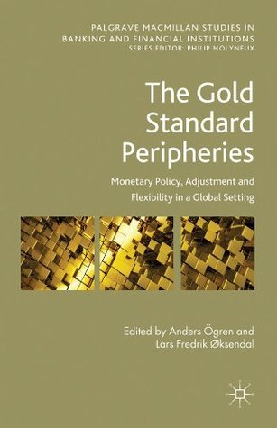 The Gold Standard Peripheries: Monetary Policy, Adjustment and Flexibility in a Global Setting  by  Anders Ögren